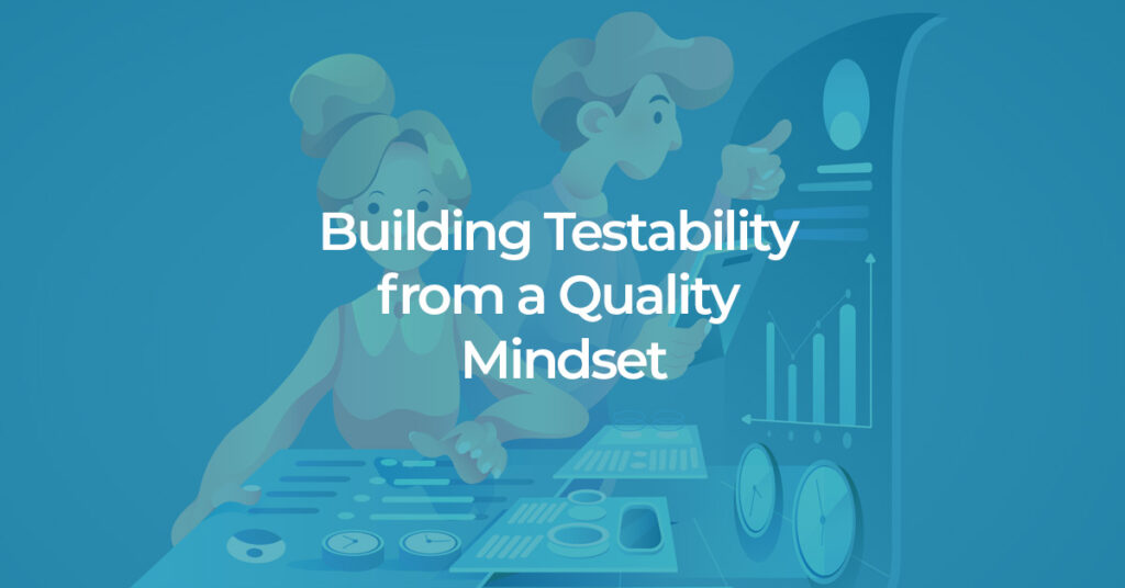 building software testability with quality mindset